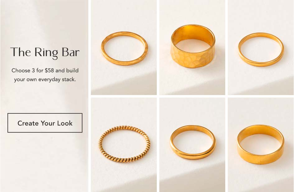 The Ring Bar. Choose three for $58 and build your own everyday stack. Complete Your Look.