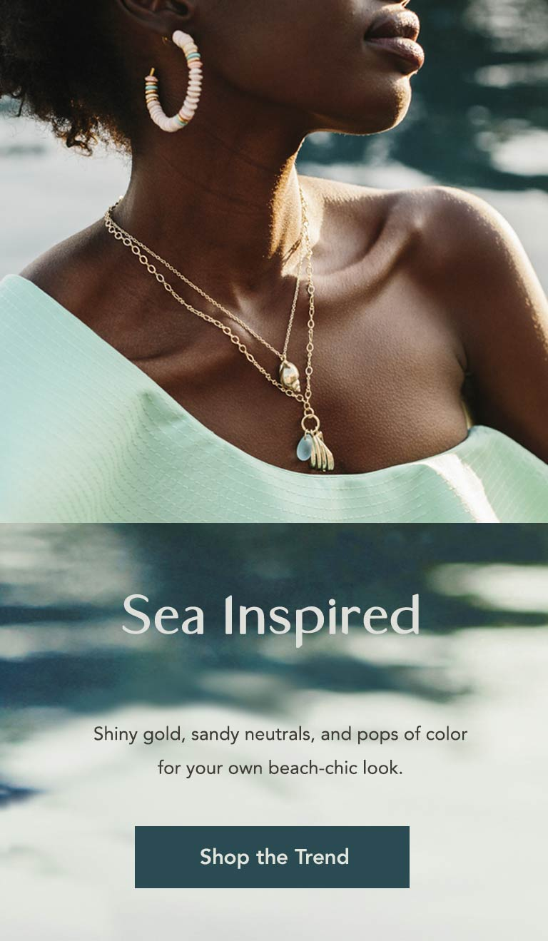 Inspired by the Sea. Shiny gold, sandy nuetrals, and pops of color for your own beach-chic look. Shop the Trend.